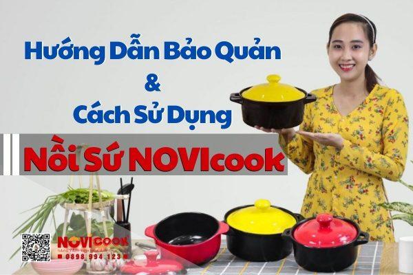 hướng dẫn bảo quản và cách sử dụng nồi sứ novicook